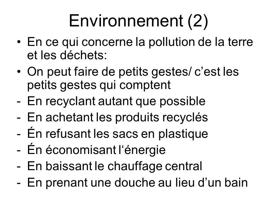 Environnement (2) En ce qui concerne la pollution de la terre et les déchets: On peut faire de petits gestes/ cest les petits gestes qui comptent -En