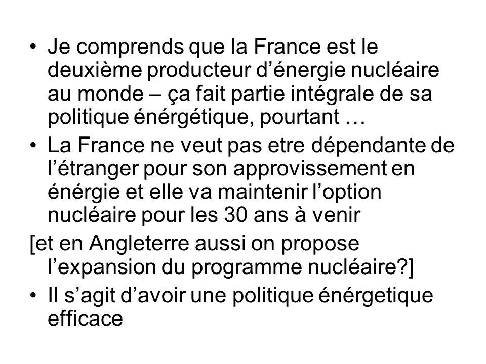 Je comprends que la France est le deuxième producteur dénergie nucléaire au monde – ça fait partie intégrale de sa politique énérgétique, pourtant … L