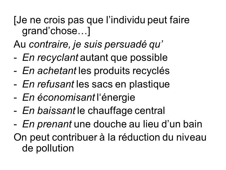 Aussi/ En plus/Dailleurs -On réduise son empreinte écologique -On sinforme de la situation Il incombe au gouvernement de… -Sensibiliser les gens à la nécessité de réduire les émissions de carbone -Subventionner les nouveaux projets -Privilégier les transports en commun