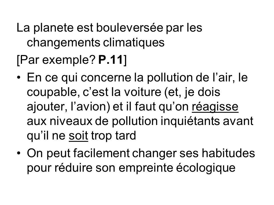 La planete est bouleversée par les changements climatiques [Par exemple? P.11] En ce qui concerne la pollution de lair, le coupable, cest la voiture (