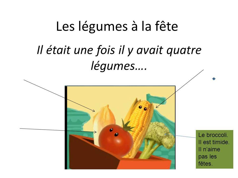 Les légumes à la fête Il était une fois il y avait quatre légumes….