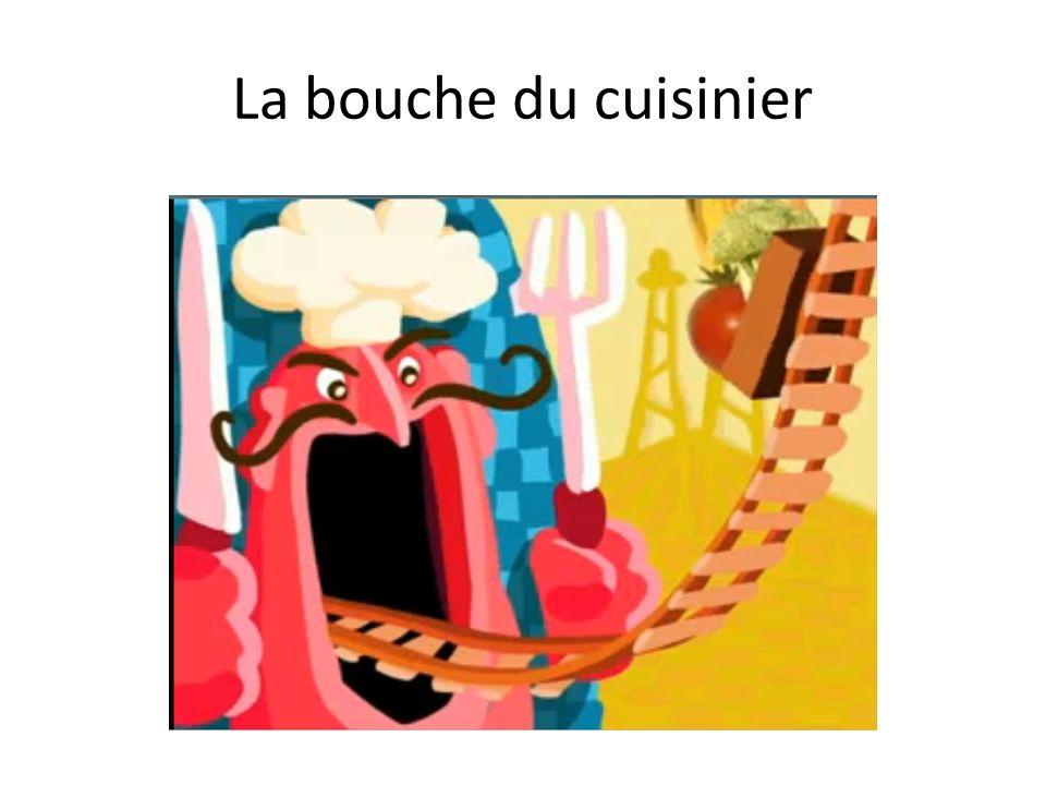 La bouche du cuisinier