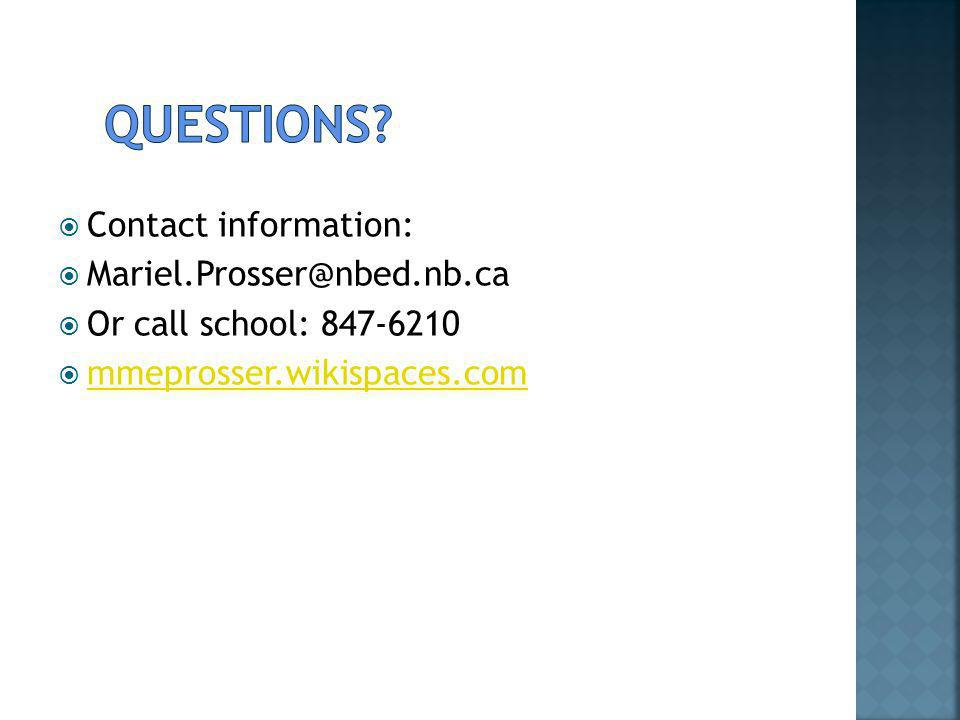 Contact information: Mariel.Prosser@nbed.nb.ca Or call school: 847-6210 mmeprosser.wikispaces.com