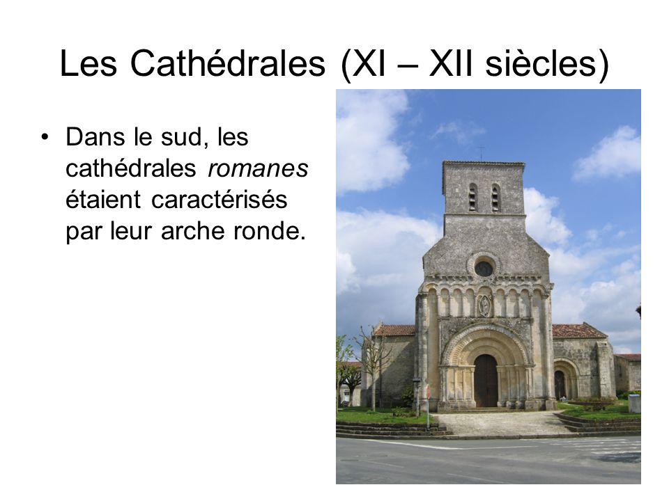 Les Cathédrales (XI – XII siècles) Dans le sud, les cathédrales romanes étaient caractérisés par leur arche ronde.