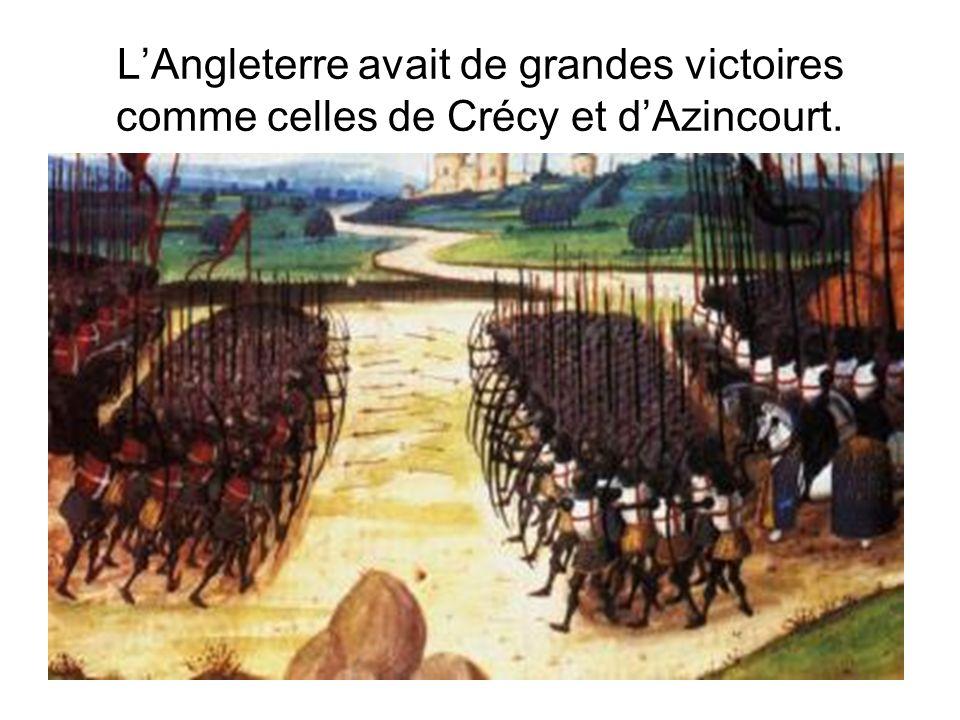 LAngleterre avait de grandes victoires comme celles de Crécy et dAzincourt.