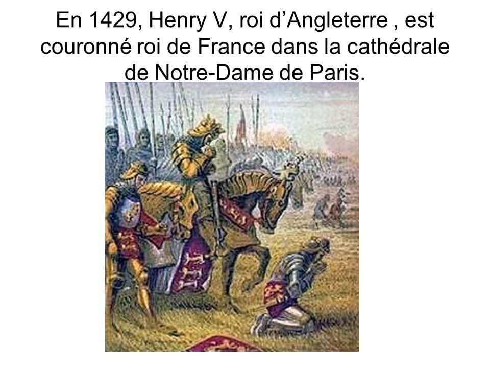 En 1429, Henry V, roi dAngleterre, est couronné roi de France dans la cathédrale de Notre-Dame de Paris.
