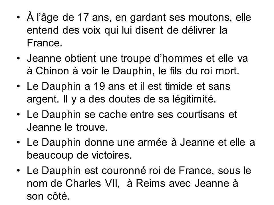 À lâge de 17 ans, en gardant ses moutons, elle entend des voix qui lui disent de délivrer la France. Jeanne obtient une troupe dhommes et elle va à Ch