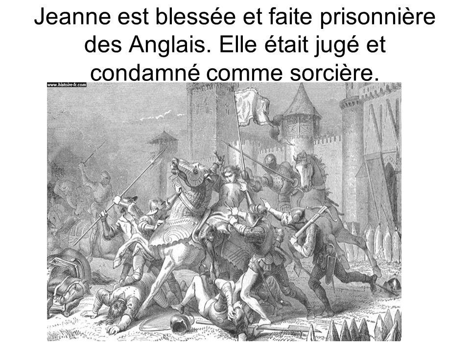 Jeanne est blessée et faite prisonnière des Anglais. Elle était jugé et condamné comme sorcière.