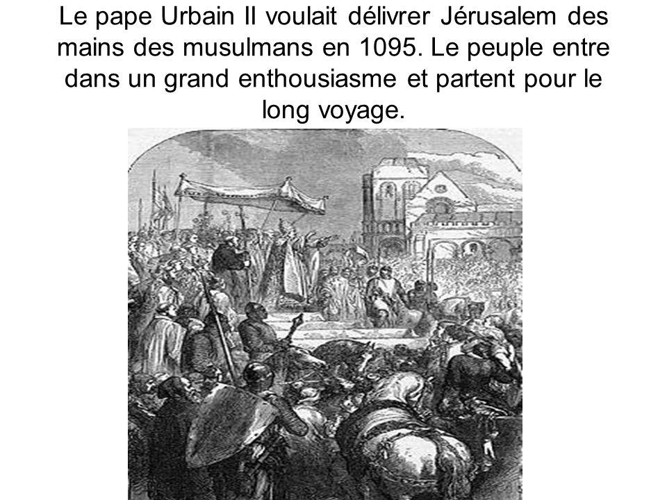 Le pape Urbain II voulait délivrer Jérusalem des mains des musulmans en 1095. Le peuple entre dans un grand enthousiasme et partent pour le long voyag
