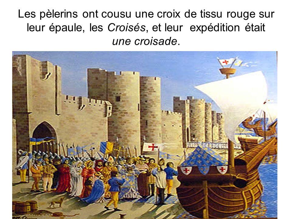 Les pèlerins ont cousu une croix de tissu rouge sur leur épaule, les Croisés, et leur expédition était une croisade.