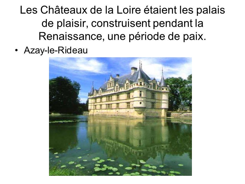 Les Châteaux de la Loire étaient les palais de plaisir, construisent pendant la Renaissance, une période de paix. Azay-le-Rideau