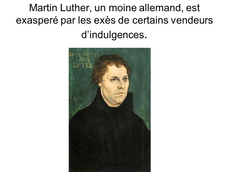 Martin Luther, un moine allemand, est exasperé par les exès de certains vendeurs dindulgences.