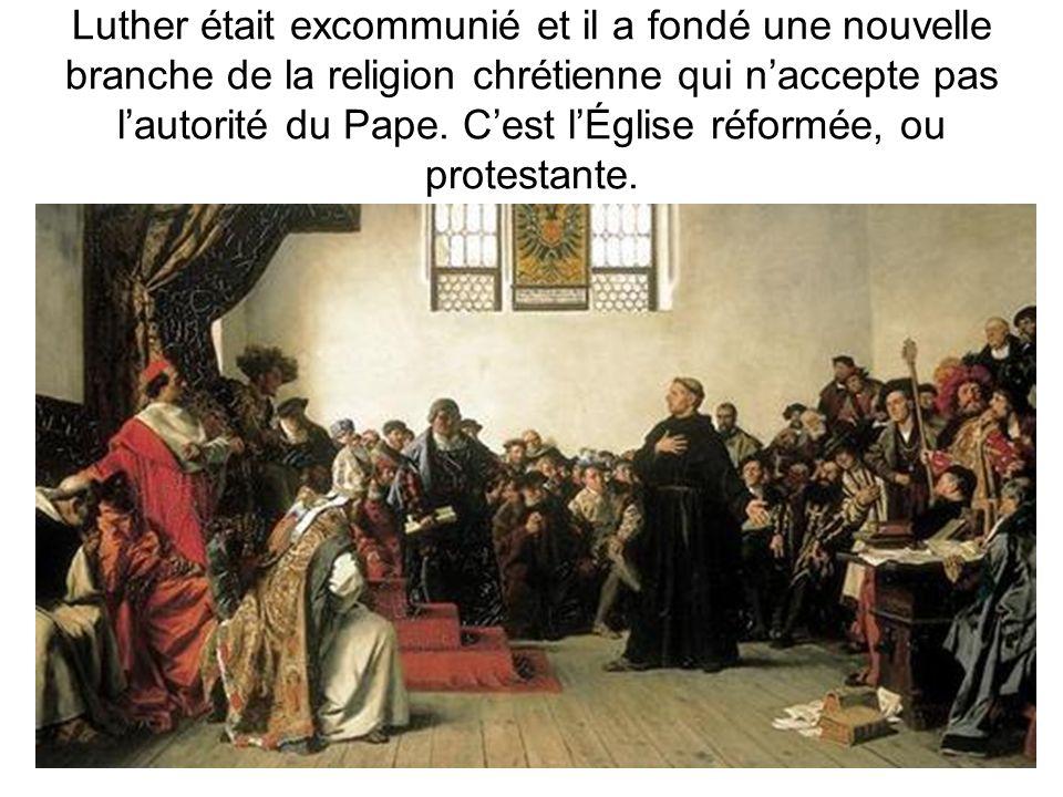 Luther était excommunié et il a fondé une nouvelle branche de la religion chrétienne qui naccepte pas lautorité du Pape. Cest lÉglise réformée, ou pro
