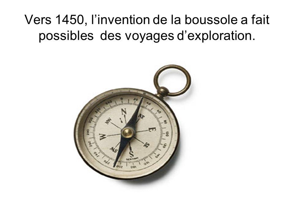 Vers 1450, linvention de la boussole a fait possibles des voyages dexploration.