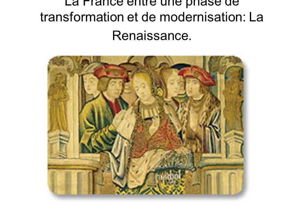 La France entre une phase de transformation et de modernisation: La Renaissance.