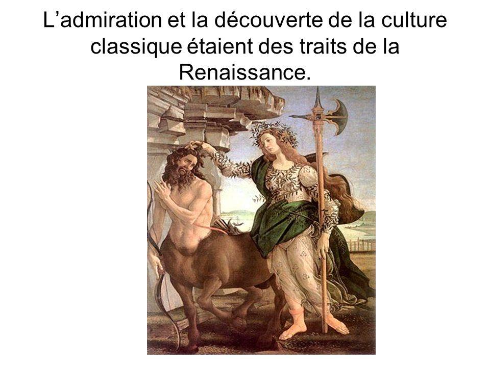 Ladmiration et la découverte de la culture classique étaient des traits de la Renaissance.