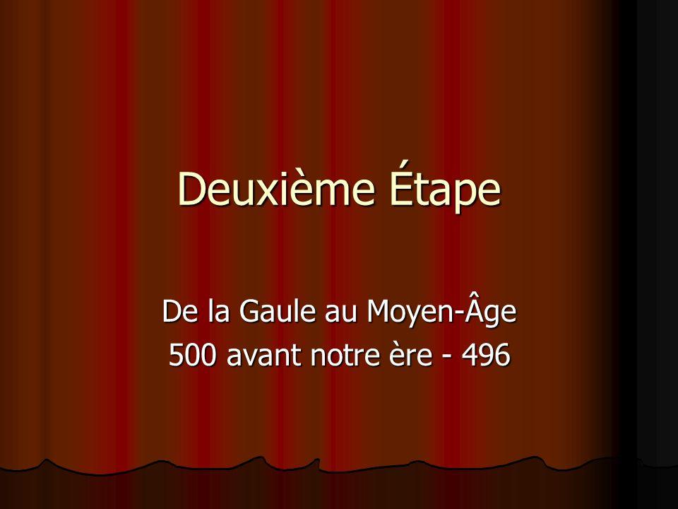 Deuxième Étape De la Gaule au Moyen-Âge 500 avant notre ère - 496