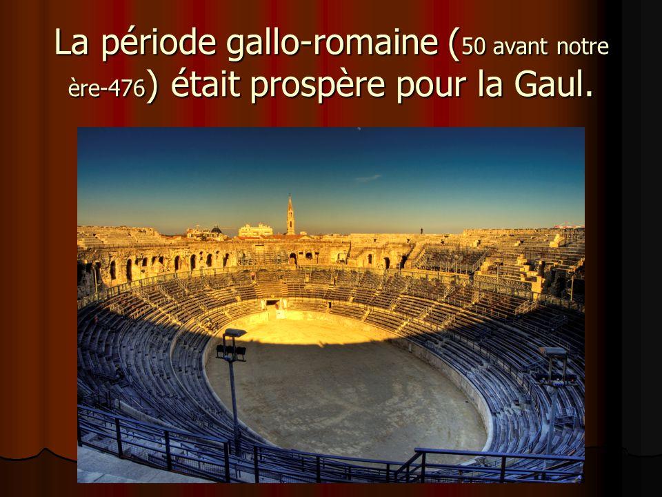 La période gallo-romaine ( 50 avant notre ère-476 ) était prospère pour la Gaul.