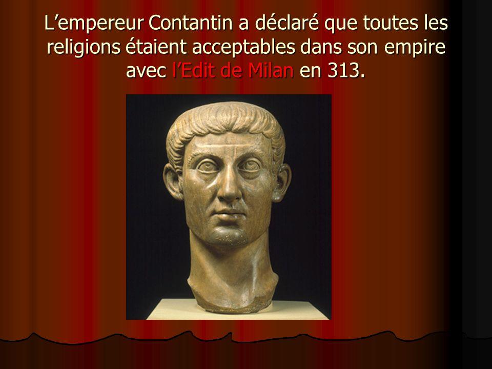Lempereur Contantin a déclaré que toutes les religions étaient acceptables dans son empire avec lEdit de Milan en 313.