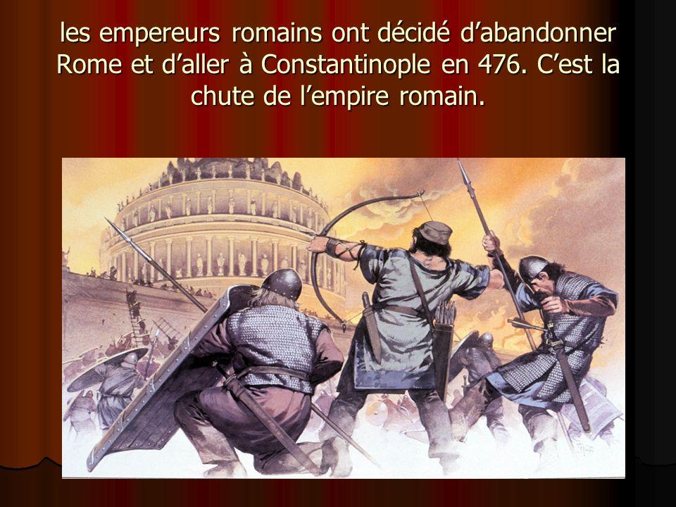 les empereurs romains ont décidé dabandonner Rome et daller à Constantinople en 476. Cest la chute de lempire romain.