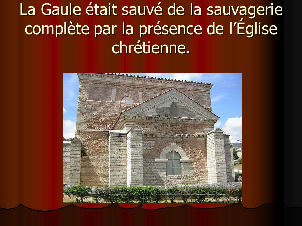 La Gaule était sauvé de la sauvagerie complète par la présence de lÉglise chrétienne.