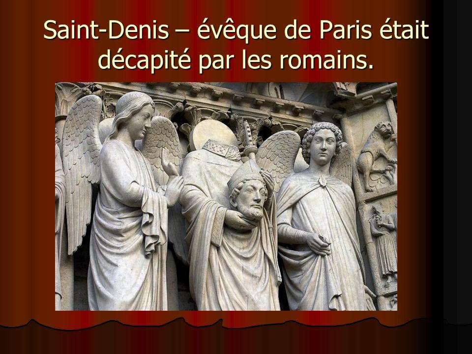 Saint-Denis – évêque de Paris était décapité par les romains.