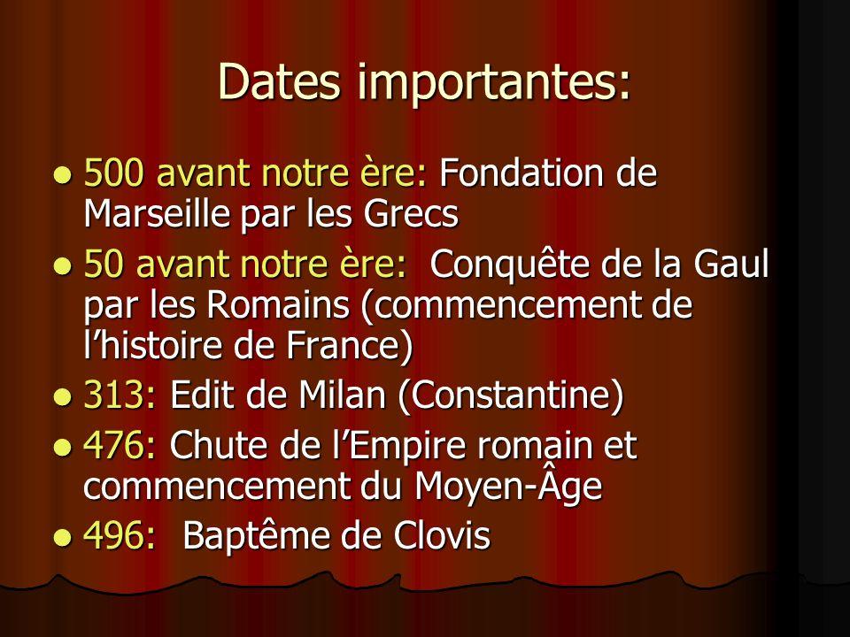 Dates importantes: 500 avant notre ère: Fondation de Marseille par les Grecs 500 avant notre ère: Fondation de Marseille par les Grecs 50 avant notre