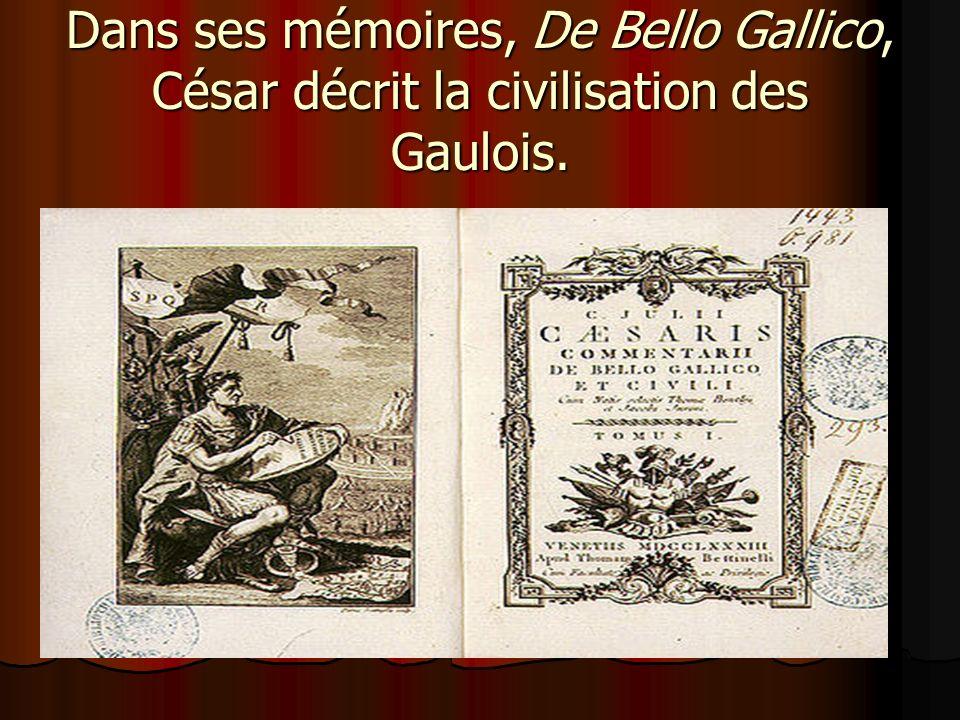 Dans ses mémoires, De Bello Gallico, César décrit la civilisation des Gaulois.