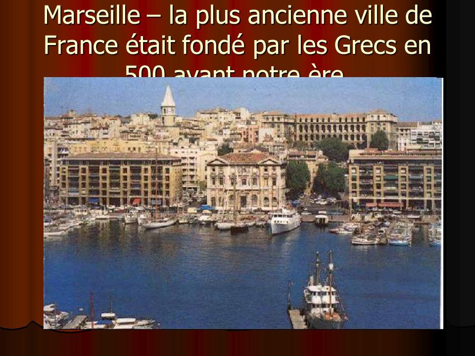 Marseille – la plus ancienne ville de France était fondé par les Grecs en 500 avant notre ère.