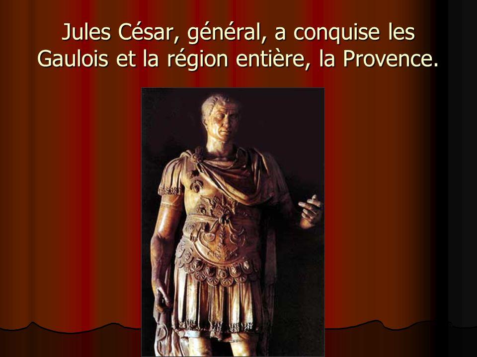 Jules César, général, a conquise les Gaulois et la région entière, la Provence.