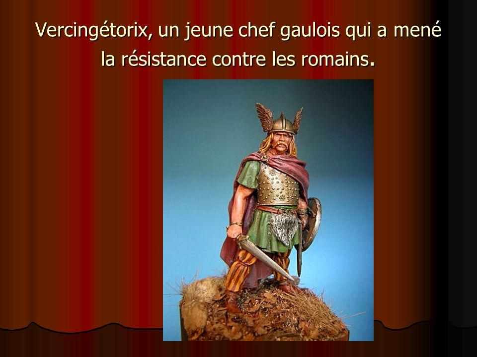 Vercingétorix, un jeune chef gaulois qui a mené la résistance contre les romains.