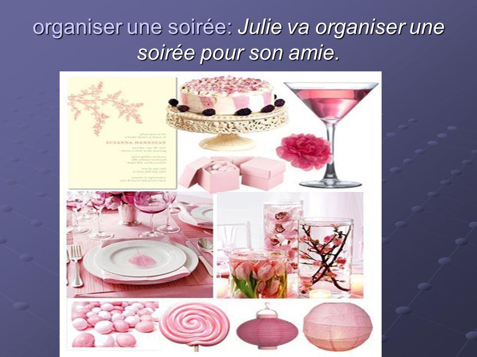 organiser une soirée: Julie va organiser une soirée pour son amie.
