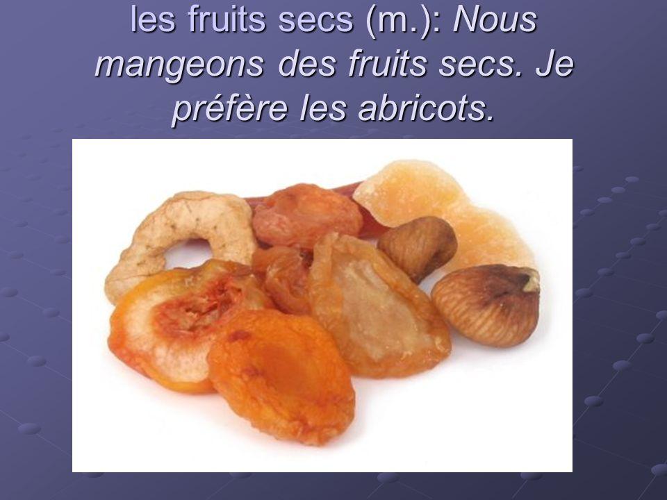 les fruits secs (m.): Nous mangeons des fruits secs. Je préfère les abricots.