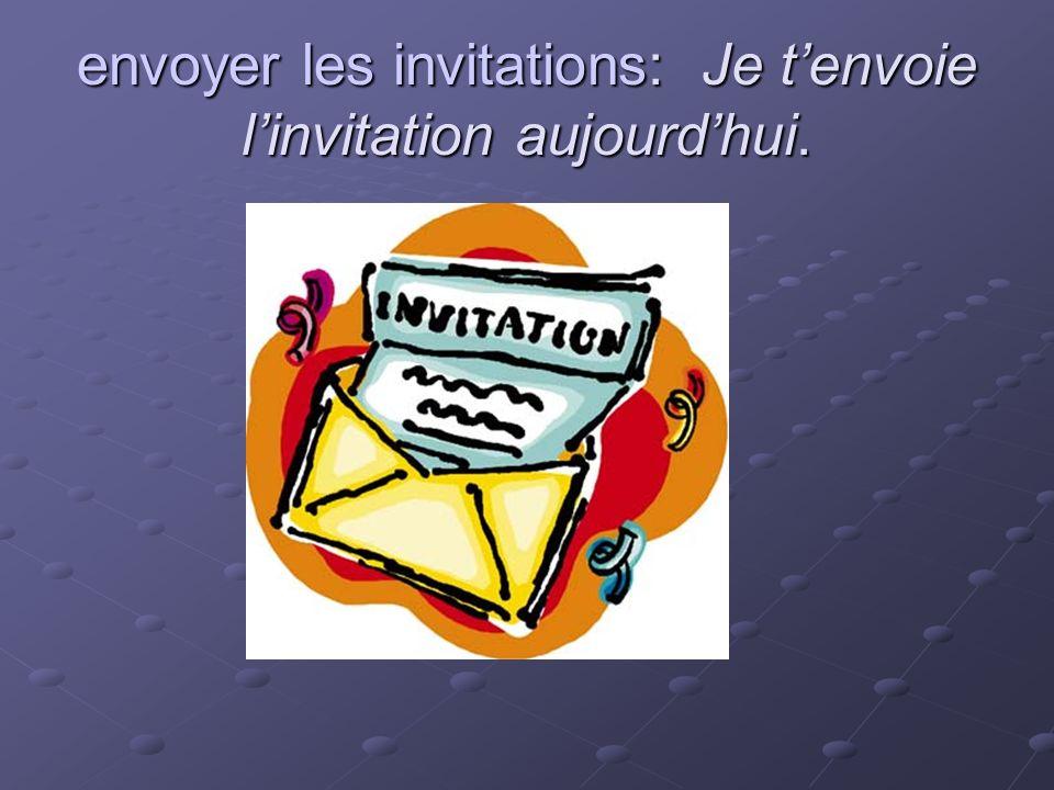 envoyer les invitations: Je tenvoie linvitation aujourdhui.