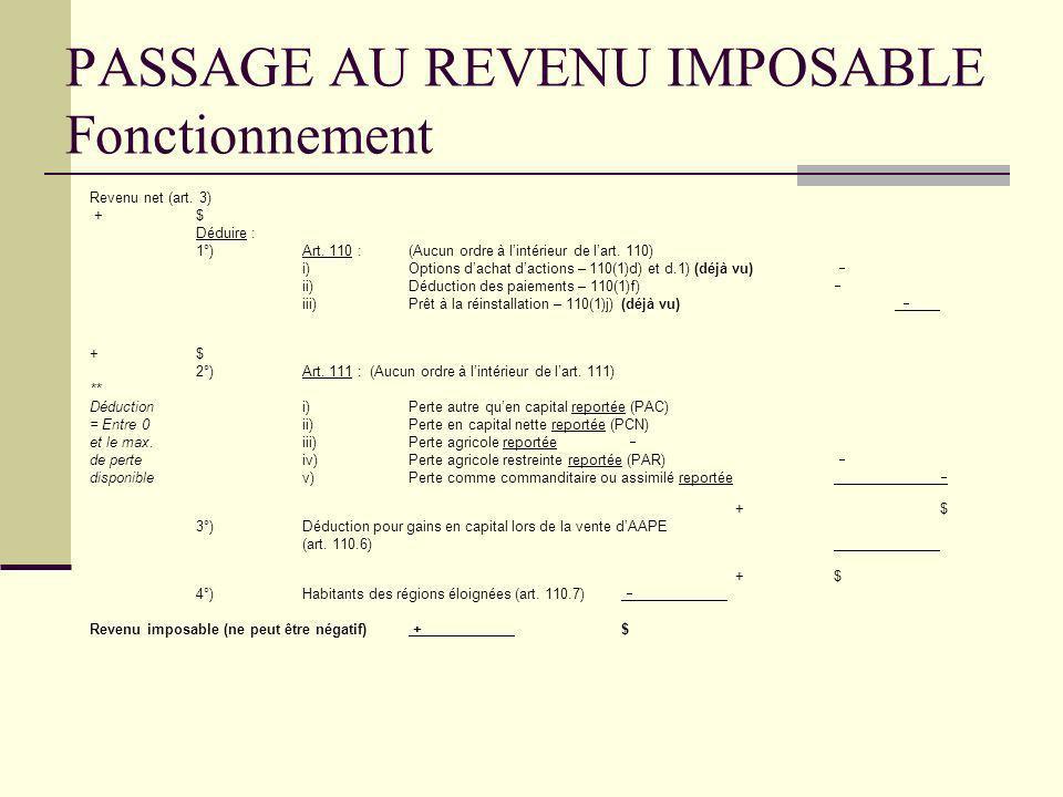 PASSAGE AU REVENU IMPOSABLE Fonctionnement Revenu net (art. 3) +$ Déduire : 1°)Art. 110 :(Aucun ordre à lintérieur de lart. 110) i)Options dachat dact