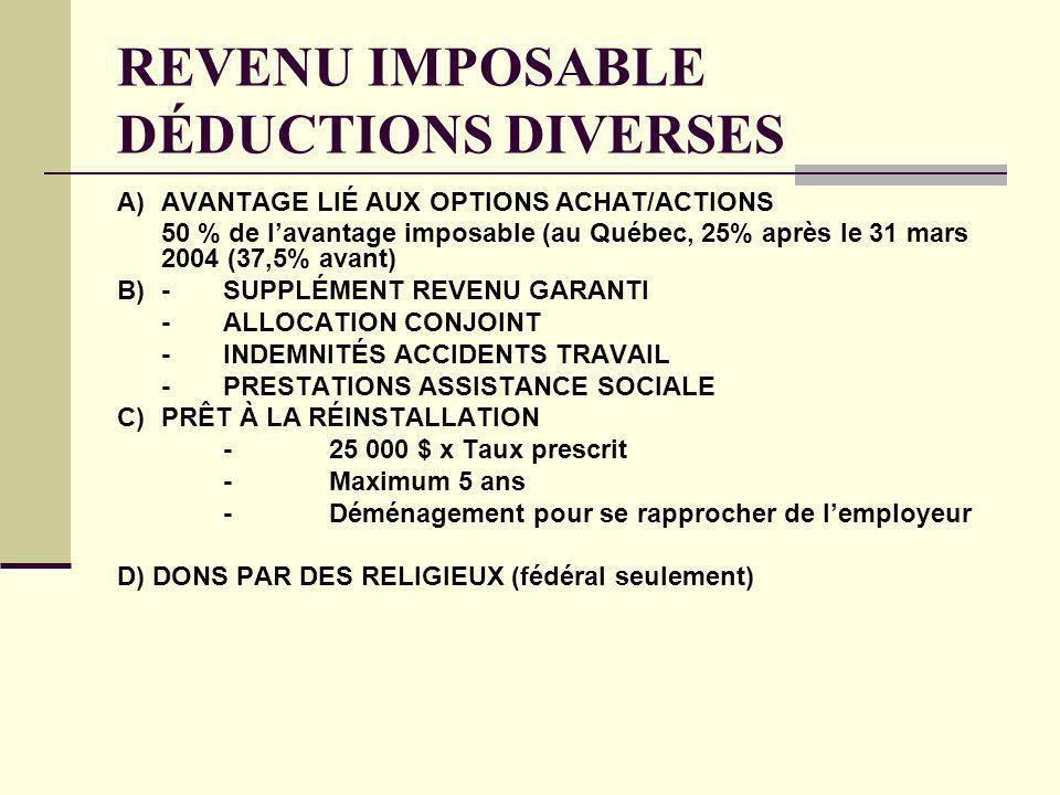 REVENU IMPOSABLE DÉDUCTIONS DIVERSES A)AVANTAGE LIÉ AUX OPTIONS ACHAT/ACTIONS 50 % de lavantage imposable (au Québec, 25% après le 31 mars 2004 (37,5%