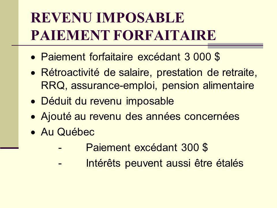 REVENU IMPOSABLE PAIEMENT FORFAITAIRE Paiement forfaitaire excédant 3 000 $ Rétroactivité de salaire, prestation de retraite, RRQ, assurance-emploi, p