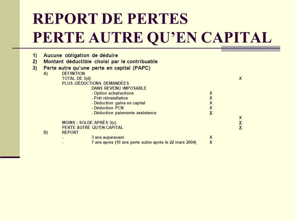 REPORT DE PERTES PERTE AUTRE QUEN CAPITAL 1)Aucune obligation de déduire 2)Montant déductible choisi par le contribuable 3)Perte autre quune perte en