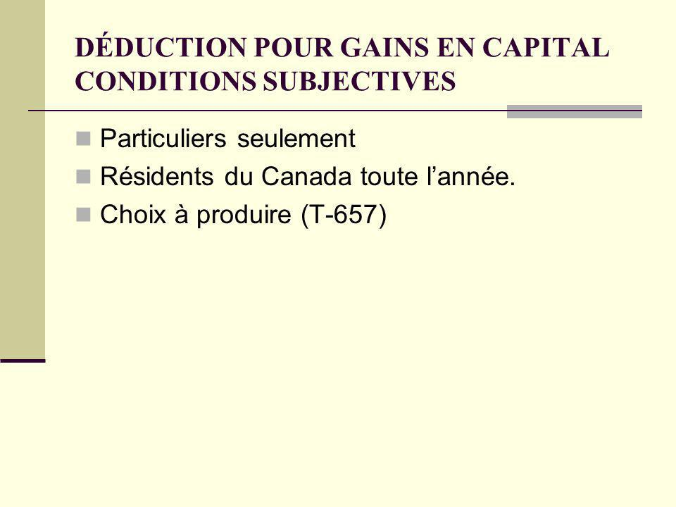DÉDUCTION POUR GAINS EN CAPITAL CONDITIONS SUBJECTIVES Particuliers seulement Résidents du Canada toute lannée.