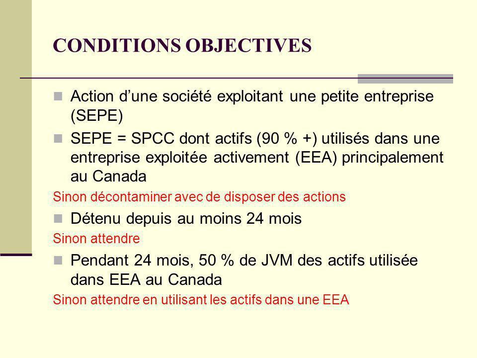 CONDITIONS OBJECTIVES Action dune société exploitant une petite entreprise (SEPE) SEPE = SPCC dont actifs (90 % +) utilisés dans une entreprise exploi