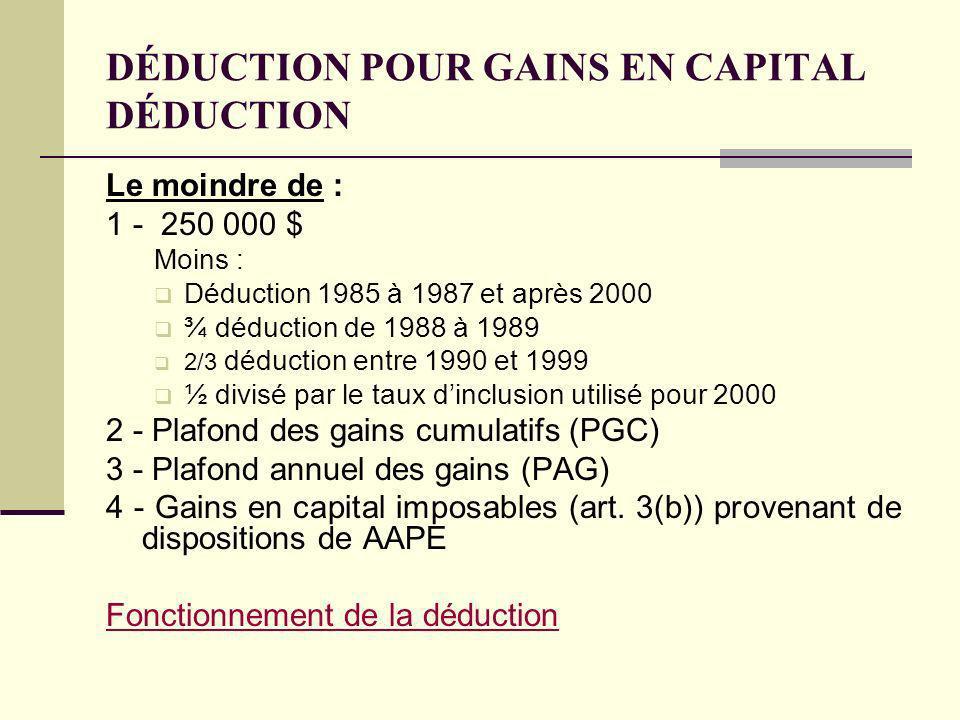 DÉDUCTION POUR GAINS EN CAPITAL DÉDUCTION Le moindre de : 1 - 250 000 $ Moins : Déduction 1985 à 1987 et après 2000 ¾ déduction de 1988 à 1989 2/3 déd