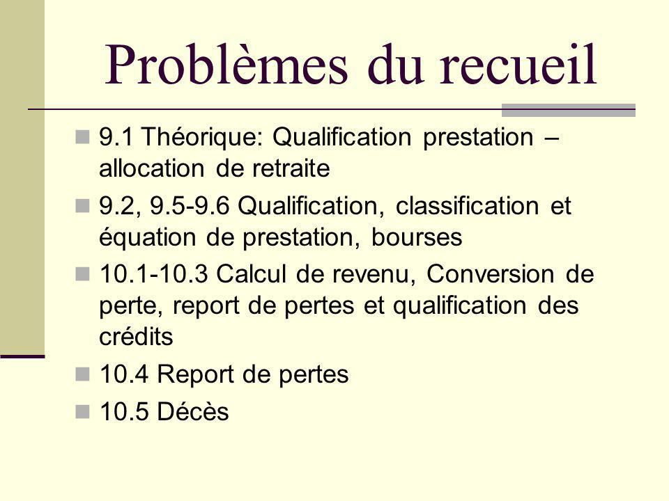 Problèmes du recueil 9.1Théorique: Qualification prestation – allocation de retraite 9.2, 9.5-9.6 Qualification, classification et équation de prestat