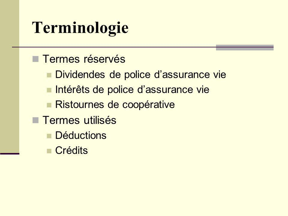 Terminologie Termes réservés Dividendes de police dassurance vie Intérêts de police dassurance vie Ristournes de coopérative Termes utilisés Déduction