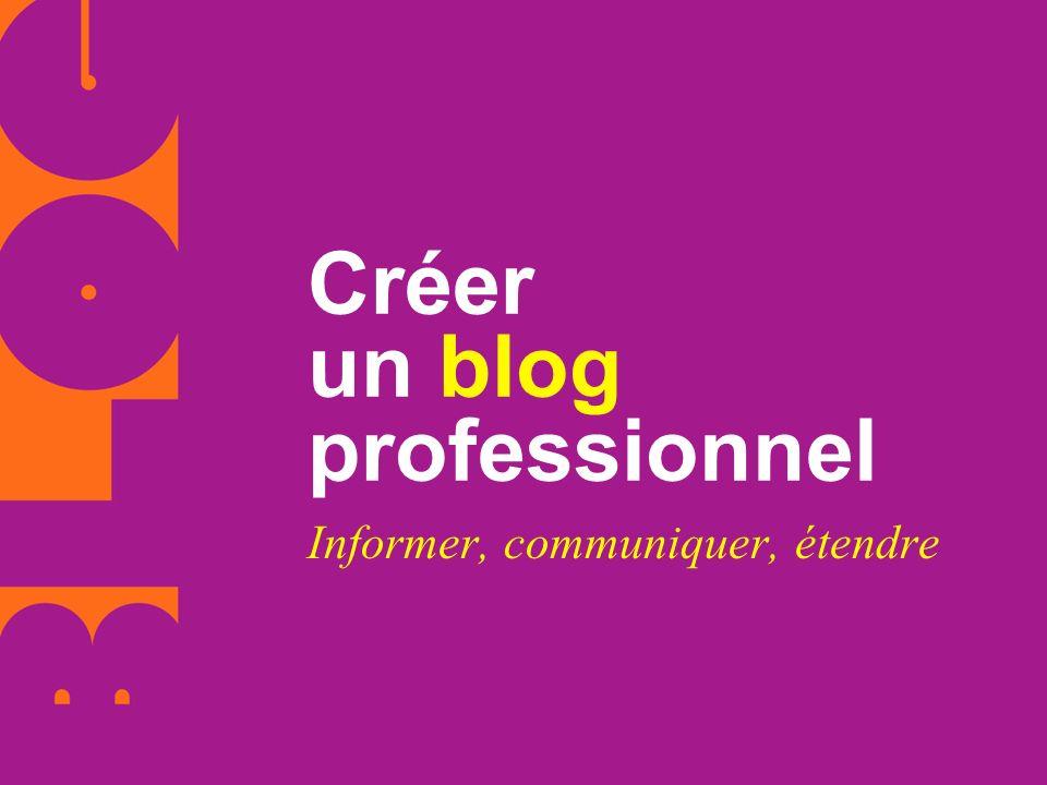 Créer un blog professionnel Informer, communiquer, étendre