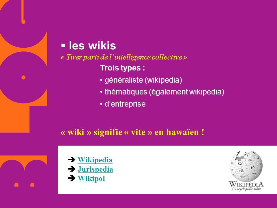 les wikis « Tirer parti de lintelligence collective » Trois types : généraliste (wikipedia) thématiques (également wikipedia) dentreprise Wikipedia Ju
