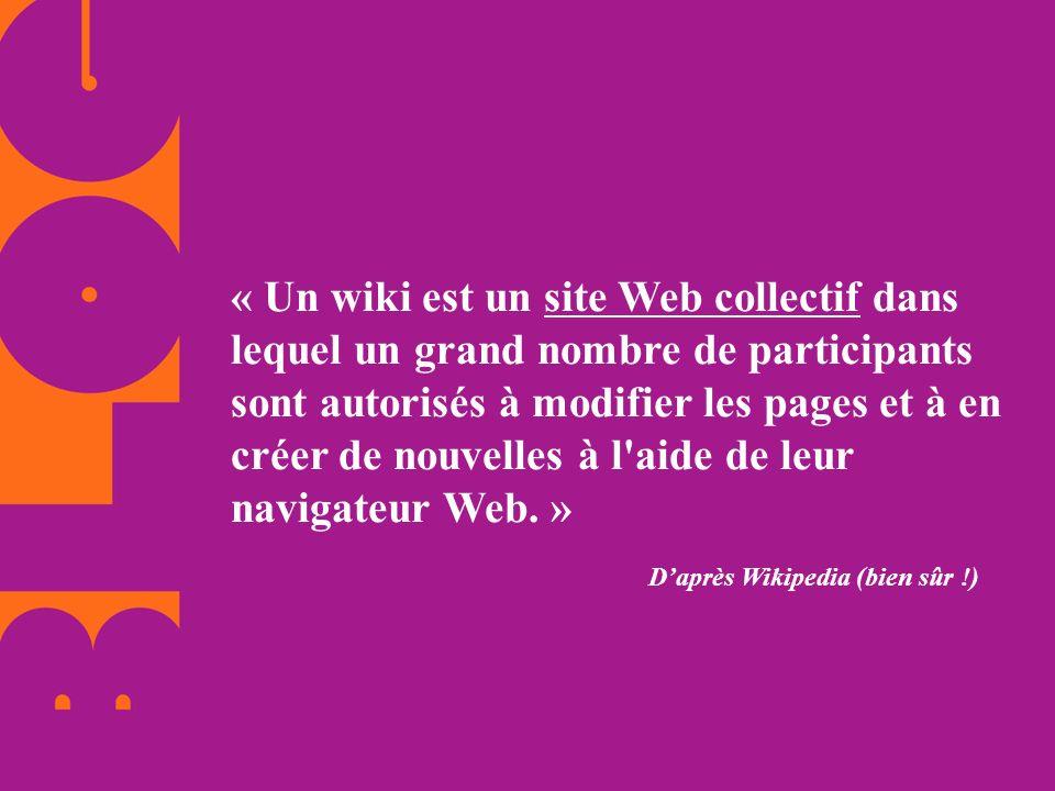 « Un wiki est un site Web collectif dans lequel un grand nombre de participants sont autorisés à modifier les pages et à en créer de nouvelles à l'aid