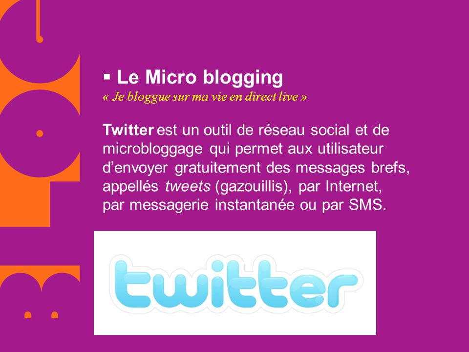 Le Micro blogging « Je bloggue sur ma vie en direct live » Twitter est un outil de réseau social et de microbloggage qui permet aux utilisateur denvoy