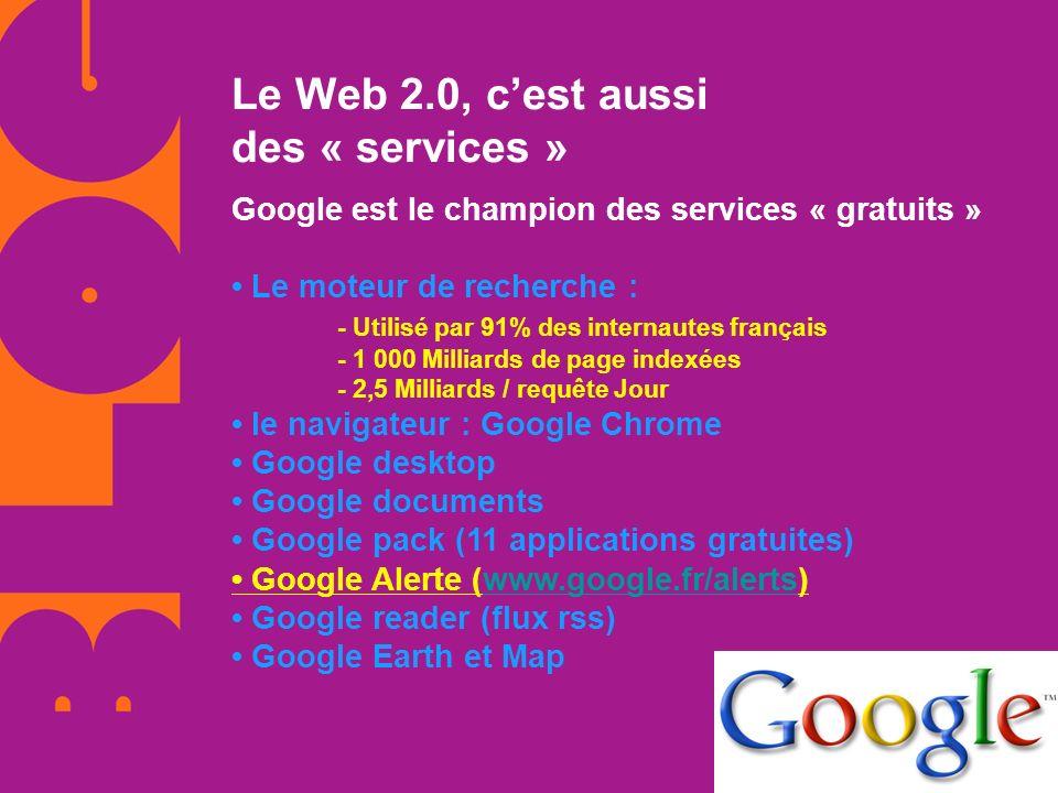 Le Web 2.0, cest aussi des « services » Google est le champion des services « gratuits » Le moteur de recherche : - Utilisé par 91% des internautes fr