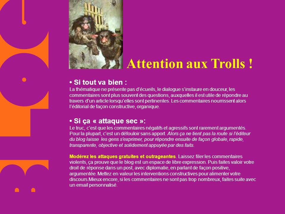 Attention aux Trolls ! Si tout va bien : La thématique ne présente pas décueils, le dialogue sinstaure en douceur, les commentaires sont plus souvent