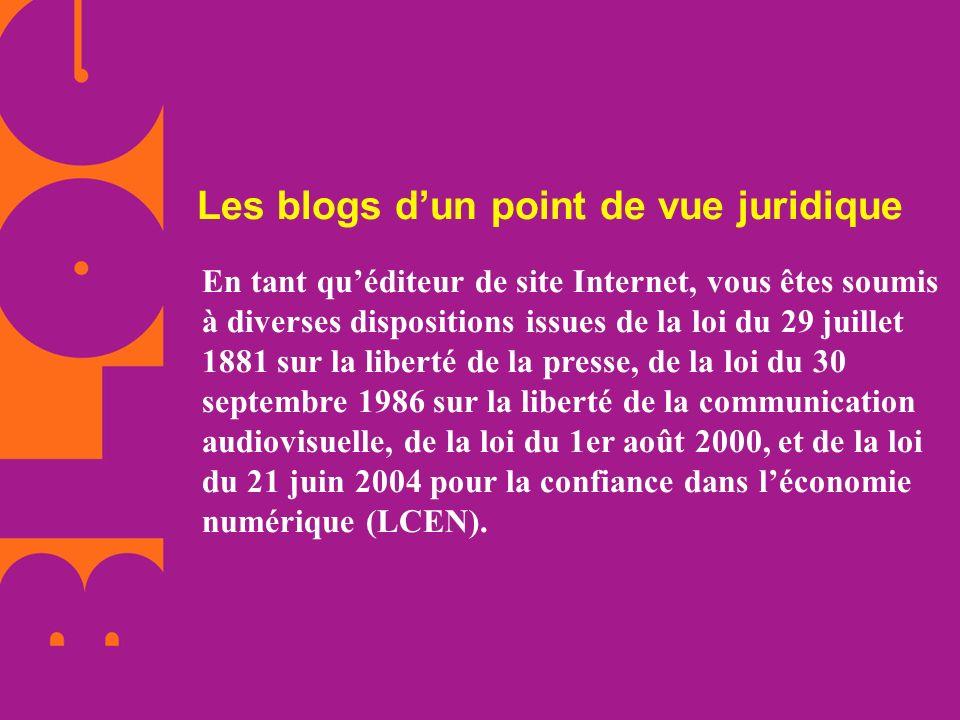 Les blogs dun point de vue juridique En tant quéditeur de site Internet, vous êtes soumis à diverses dispositions issues de la loi du 29 juillet 1881